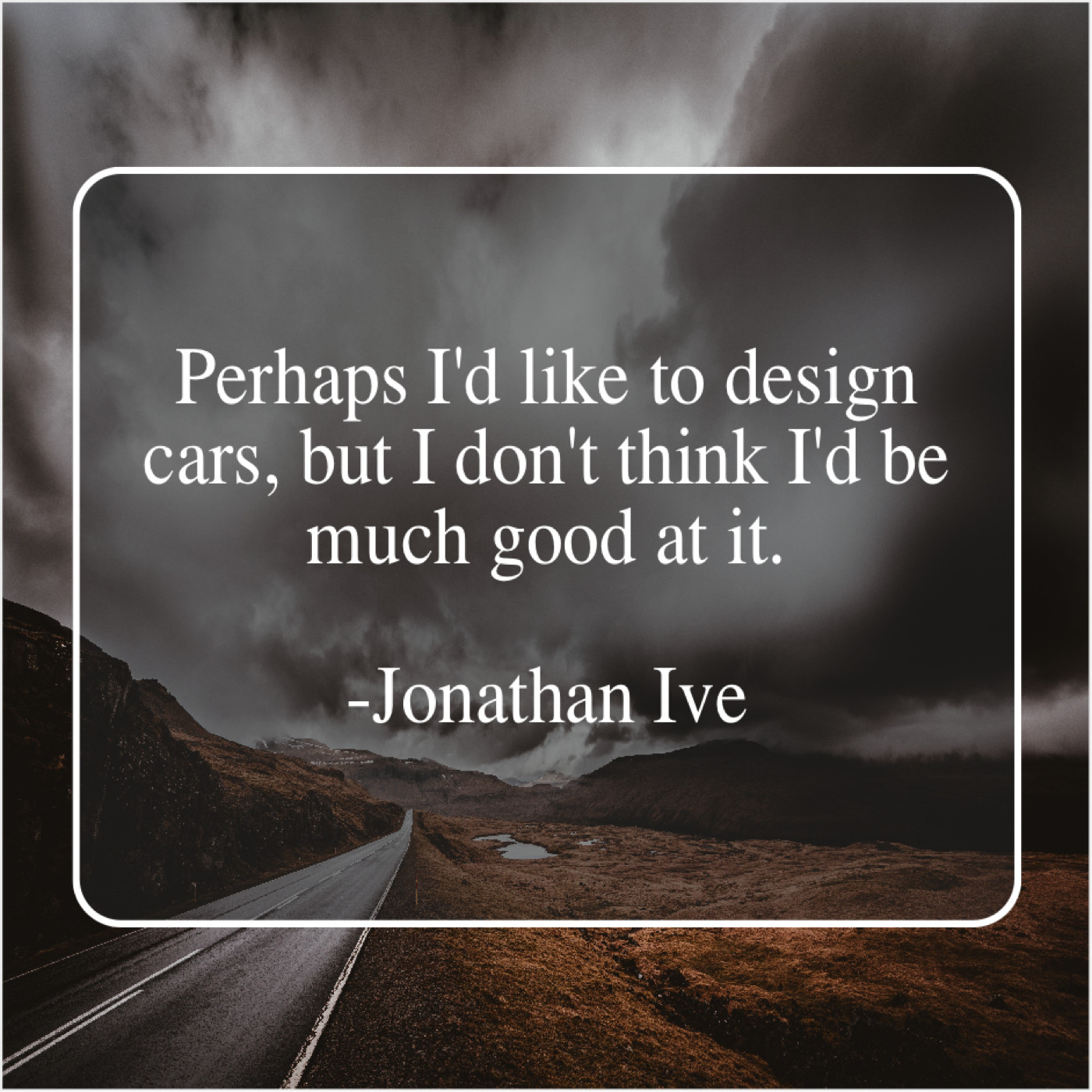 Jonathan Ive Perhaps Id Like To Design Cfame Quotes